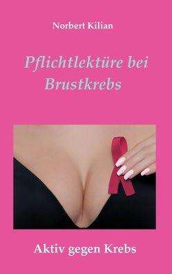 Pflichtlektüre bei Brustkrebs von Kilian,  Norbert