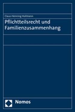 Pflichtteilsrecht und Familienzusammenhang von Hollmann,  Claus-Henning