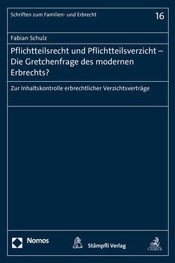 Pflichtteilsrecht und Pflichtteilsverzicht – Die Gretchenfrage des modernen Erbrechts? von Schulz,  Fabian