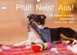 Pfui! Nein! Aus! – Mit bösen Hunden humorvoll durch das Jahr (Wandkalender 2018 DIN A3 quer) von Wegner,  Petra