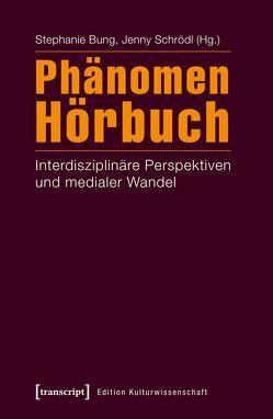 Phänomen Hörbuch von Bung,  Stephanie, Schrödl,  Jenny