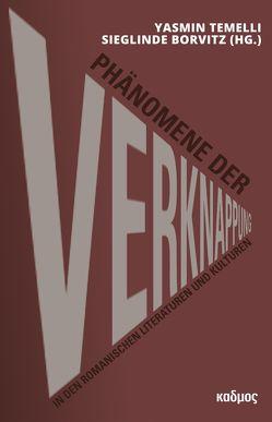 Phänomene der Verknappung in den romanischen Literaturen und Kulturen von Borvitz,  Sieglinde, Temelli,  Yasmin