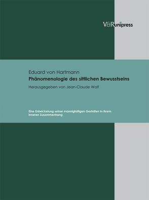 Phänomenologie des sittlichen Bewusstseins von von Hartmann,  Eduard, Wolf,  Jean-Claude