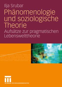Phänomenologie und soziologische Theorie von Srubar,  Ilja