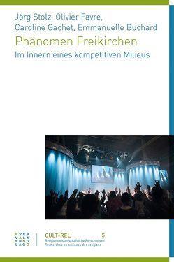 Phänomen Freikirchen von Buchard,  Emmanuelle, Favre,  Olivier, Gachet,  Caroline, Mainberger-Ruh,  Elisabeth, Stolz,  Jörg
