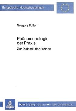 Phänomenologie der Praxis von Fuller,  Gregory