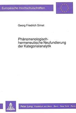 Phänomenologisch-hermeneutische Neufundierung der Kategorialanalytik von Simet,  Georg