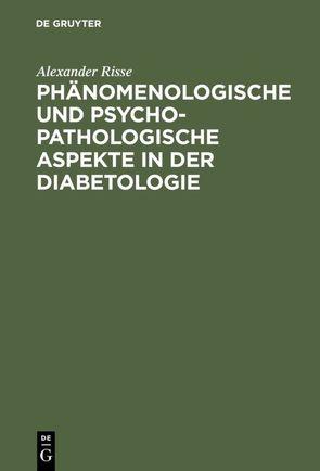 Phänomenologische und psychopathologische Aspekte in der Diabetologie von Risse,  Alexander