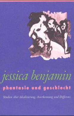 Phantasie und Geschlecht von Benjamin,  Jessica, Carls,  Josefine, Kramer,  Helgard, Looser,  Max