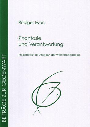 Phantasie und Verantwortung von Iwan,  Rüdiger