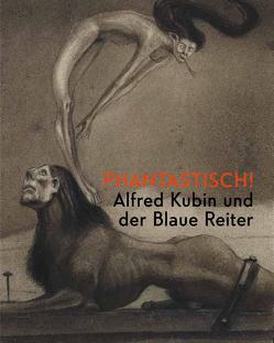 Phantastisch! Alfred Kubin und der Blaue Reiter von Hoberg,  Annegret, Mühling,  Matthias