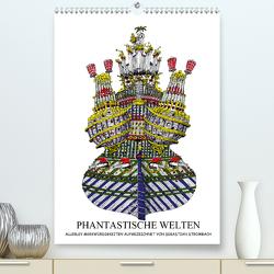 PHANTASTISCHE WELTEN (Premium, hochwertiger DIN A2 Wandkalender 2021, Kunstdruck in Hochglanz) von Strombach,  Sebastian
