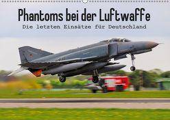Phantoms bei der Luftwaffe (Wandkalender 2019 DIN A2 quer) von Wenk,  Marcel