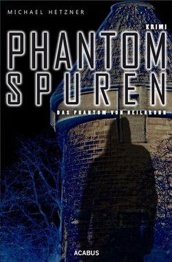 Phantomspuren. Das Phantom von Heilbronn von Hetzner,  Michael