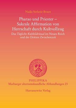 Pharao und Priester – Sakrale Affirmation von Herrschaft durch Kultvollzug von Braun,  Nadja Stefanie