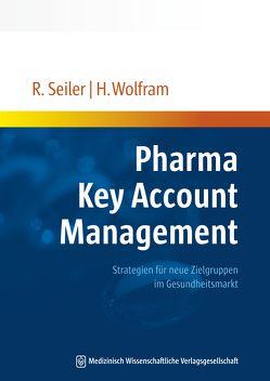 Pharma Key Account Management von Seiler,  Rainer, Wolfram,  Hanno