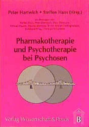 Pharmakotherapie und Psychotherapie bei Psychosen von Haas,  Steffen, Hartwich,  Peter