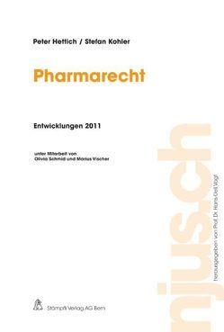 Pharmarecht, Entwicklungen 2011 von Hettich,  Peter, Kohler,  Stefan