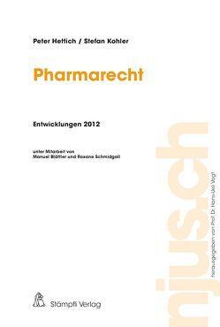 Pharmarecht Entwicklungen 2012 von Hettich,  Peter, Kohler,  Stefan
