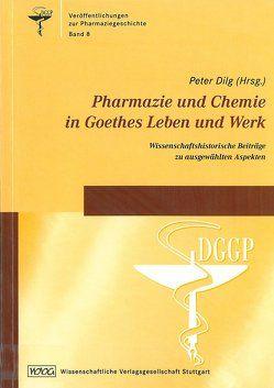 Pharmazie und Chemie in Goethes Leben und Werk von Dilg,  Peter