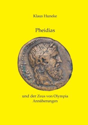 Pheidias und der Zeus von Olympia von Huneke,  Klaus