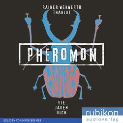 Pheromon (3). Sie jagen dich von Bremer,  Mark, Thariot, Wekwerth,  Rainer