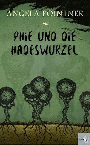 Phie und die Hadeswurzel von Pointner,  Angela