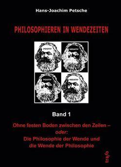 Philiophieren in Wendezeiten / Ohne festen Boden zwischen den Zeilen – oder: Die Philosophie der Wende und die Wende der Philosophie von Petsche,  Hans-Joachim
