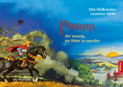 Philipp, der auszog, ein Ritter zu werden von Walbrecker,  Dirk