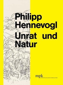 Philipp Hennevogel – Unrat und Natur von Buhlmann,  Britta E., Höfchen,  Heinz, Neugebauer,  Jessica, Ullrich,  Elke