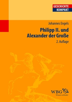 Philipp II. und Alexander der Große von Engels,  Johannes