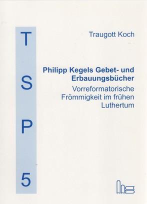 Philipp Kegels Gebet- und Erbauungsbücher von Koch,  Traugott