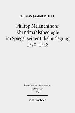 Philipp Melanchthons Abendmahlstheologie im Spiegel seiner Bibelauslegung 1520-1548 von Jammerthal,  Tobias