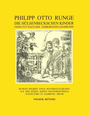 Philipp Otto Runge – Die hülsenbeckschen Kinder – Gedeutet nach der verborgenen Geometrie von Ritters,  Volker