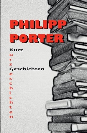 Philipp Porter Kurzgeschichten von Porter,  Philipp