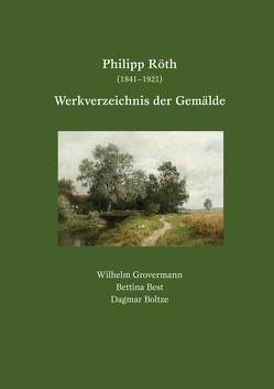 Philipp Röth (1841–1921) – Werkverzeichnis der Gemälde von Best,  Bettina, Boltze,  Dagmar, Grovermann,  Wilhelm