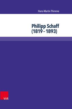 Philipp Schaff (1819–1893) von Thimme,  Hans-Martin
