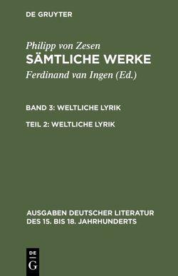 Philipp von Zesen: Sämtliche Werke. / Weltliche Lyrik von Ingen,  Ferdinand van, Zesen,  Philipp von
