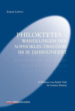 Philoktetes – Wandlungen der Sophokles-Tragödie im 20. Jahrhundert von Lefèvre,  Eckard