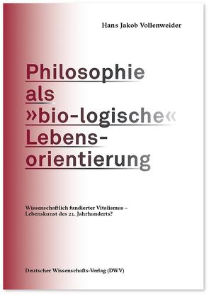 Philosophie als »bio-logische« Lebensorientierung von Vollenweider,  Hans Jakob