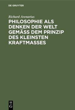 Philosophie als Denken der Welt gemäß dem Prinzip des kleinsten Kraftmaßes von Avenarius,  Richard