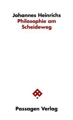 Philosophie am Scheideweg von Heinrichs,  Johannes, Stepina,  Clemens K