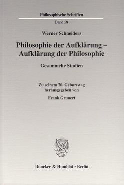 Philosophie der Aufklärung – Aufklärung der Philosophie. von Grunert,  Frank, Schneiders,  Werner