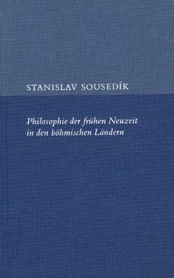 Philosophie der frühen Neuzeit in den böhmischen Ländern von Sousedík,  Stanislav