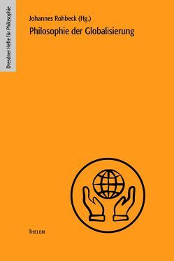 Philosophie der Globalisierung von Rentsch,  Thomas, Rohbeck,  Johannes