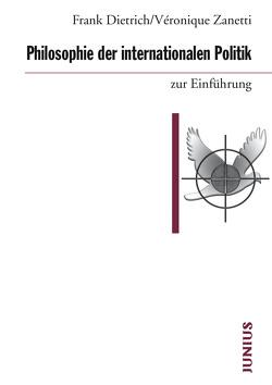 Philosophie der internationalen Politik zur Einführung von Dietrich,  Frank, Zanetti,  Véronique