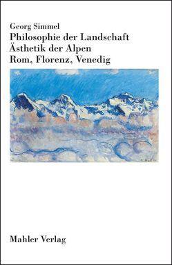 Philosophie der Landschaft. Ästhetik der Alpen. Rom, Florenz, Venedig von Simmel,  Georg