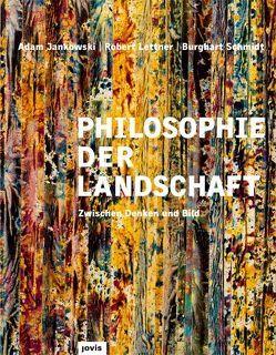 Philosophie der Landschaft von Jankowski,  Adam, Lettner,  Robert, Schmidt,  Burghart