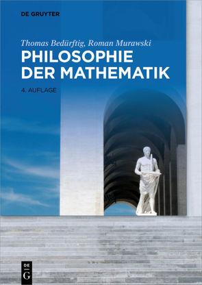 Philosophie der Mathematik von Bedürftig,  Thomas, Murawski,  Roman