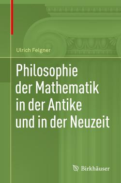 Philosophie der Mathematik in der Antike und in der Neuzeit von Felgner,  Ulrich